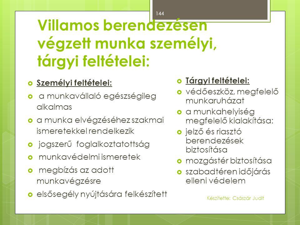 Villamos berendezésen végzett munka személyi, tárgyi feltételei:  Személyi feltételei:  a munkavállaló egészségileg alkalmas  a munka elvégzéséhez