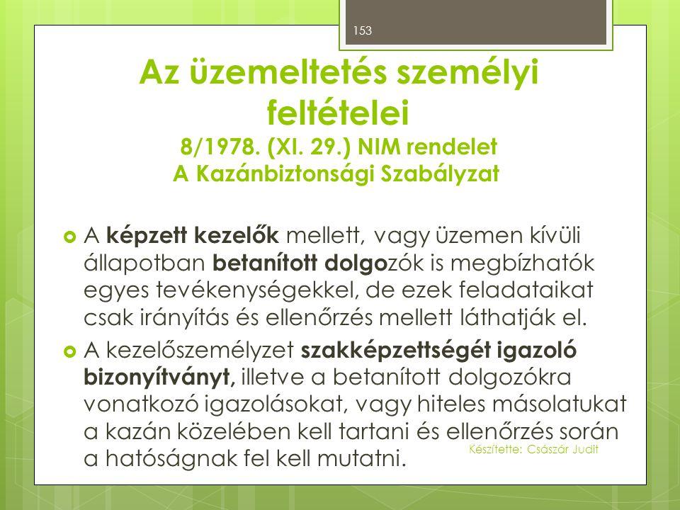 Az üzemeltetés személyi feltételei 8/1978. (XI. 29.) NIM rendelet A Kazánbiztonsági Szabályzat  A képzett kezelők mellett, vagy üzemen kívüli állapot