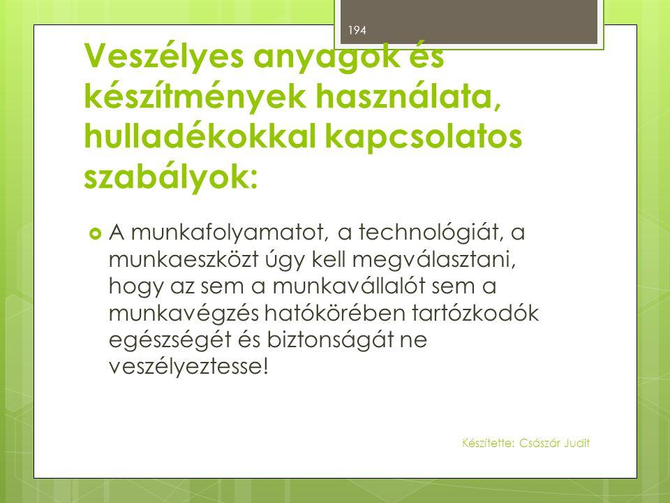 Veszélyes anyagok és készítmények használata, hulladékokkal kapcsolatos szabályok:  A munkafolyamatot, a technológiát, a munkaeszközt úgy kell megvál