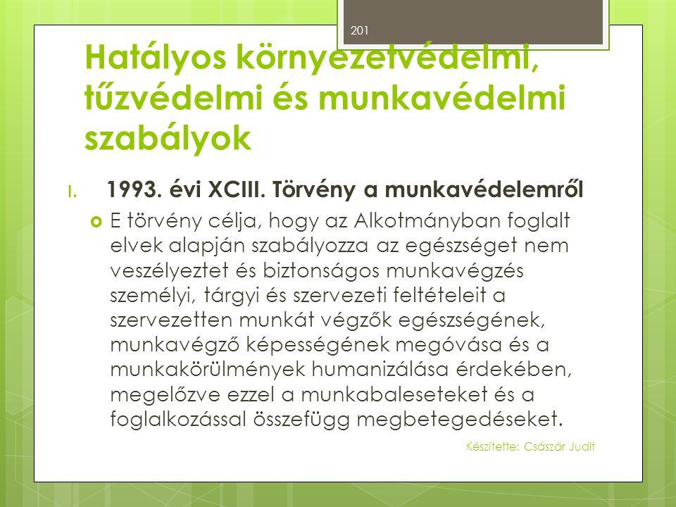 Hatályos környezetvédelmi, tűzvédelmi és munkavédelmi szabályok I. 1993. évi XCIII. Törvény a munkavédelemről  E törvény célja, hogy az Alkotmányban