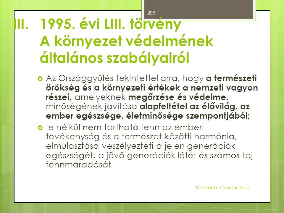 III.1995. évi LIII. törvény A környezet védelmének általános szabályairól  Az Országgyűlés tekintettel arra, hogy a természeti örökség és a környezet