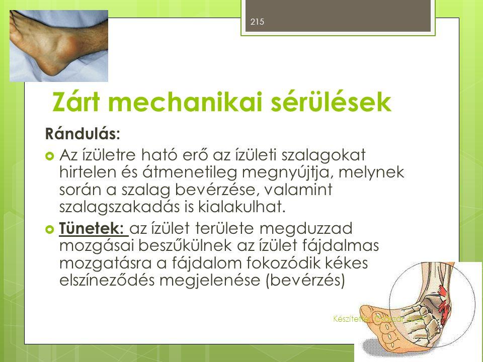 Zárt mechanikai sérülések Rándulás:  Az ízületre ható erő az ízületi szalagokat hirtelen és átmenetileg megnyújtja, melynek során a szalag bevérzése,