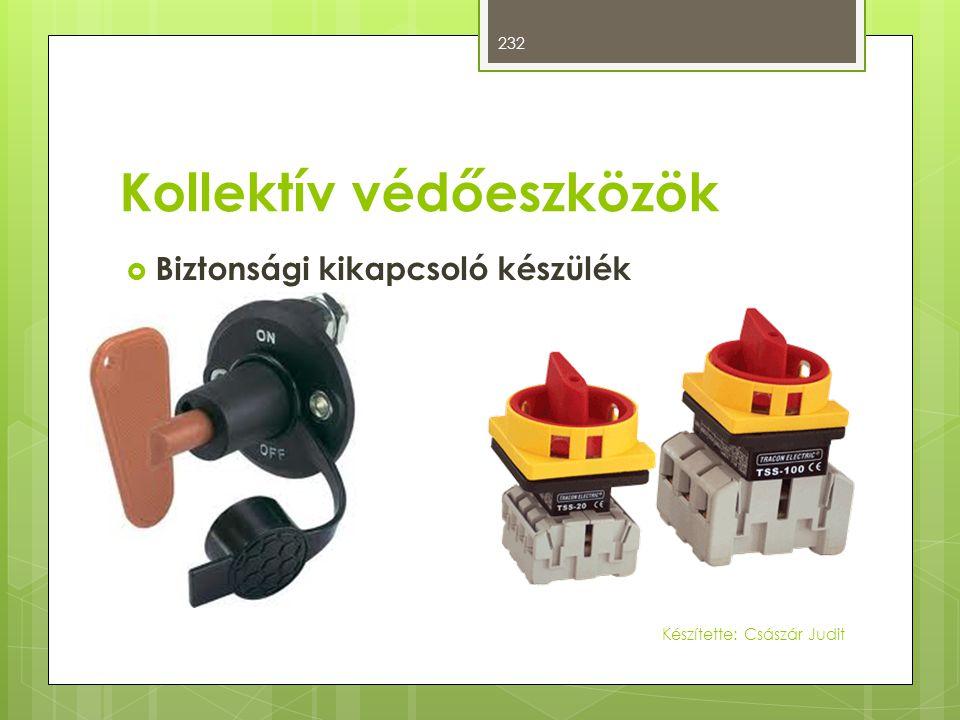 Kollektív védőeszközök  Biztonsági kikapcsoló készülék 232 Készítette: Császár Judit