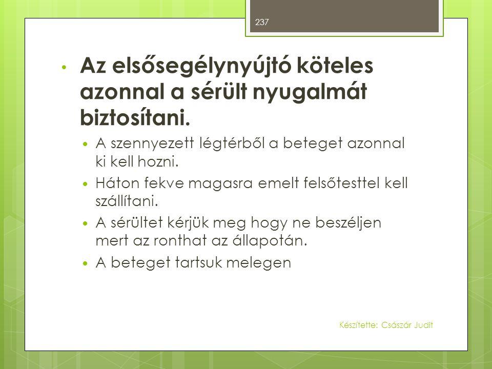 • Az elsősegélynyújtó köteles azonnal a sérült nyugalmát biztosítani.  A szennyezett légtérből a beteget azonnal ki kell hozni.  Háton fekve magasra
