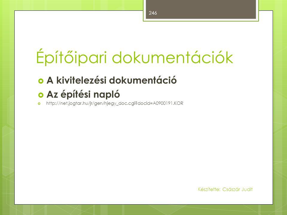 Építőipari dokumentációk  A kivitelezési dokumentáció  Az építési napló  http://net.jogtar.hu/jr/gen/hjegy_doc.cgi?docid=A0900191.KOR 246 Készített