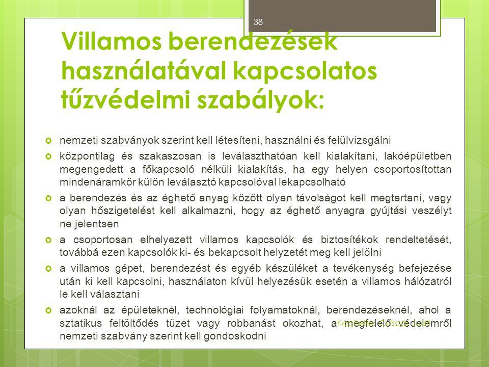 Villamos berendezések használatával kapcsolatos tűzvédelmi szabályok:  nemzeti szabványok szerint kell létesíteni, használni és felülvizsgálni  közp