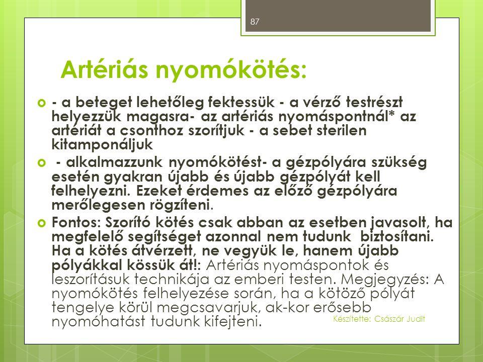 Artériás nyomókötés:  - a beteget lehetőleg fektessük - a vérző testrészt helyezzük magasra- az artériás nyomáspontnál* az artériát a csonthoz szorít