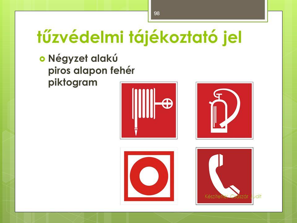 tűzvédelmi tájékoztató jel  Négyzet alakú piros alapon fehér piktogram 98 Készítette: Császár Judit