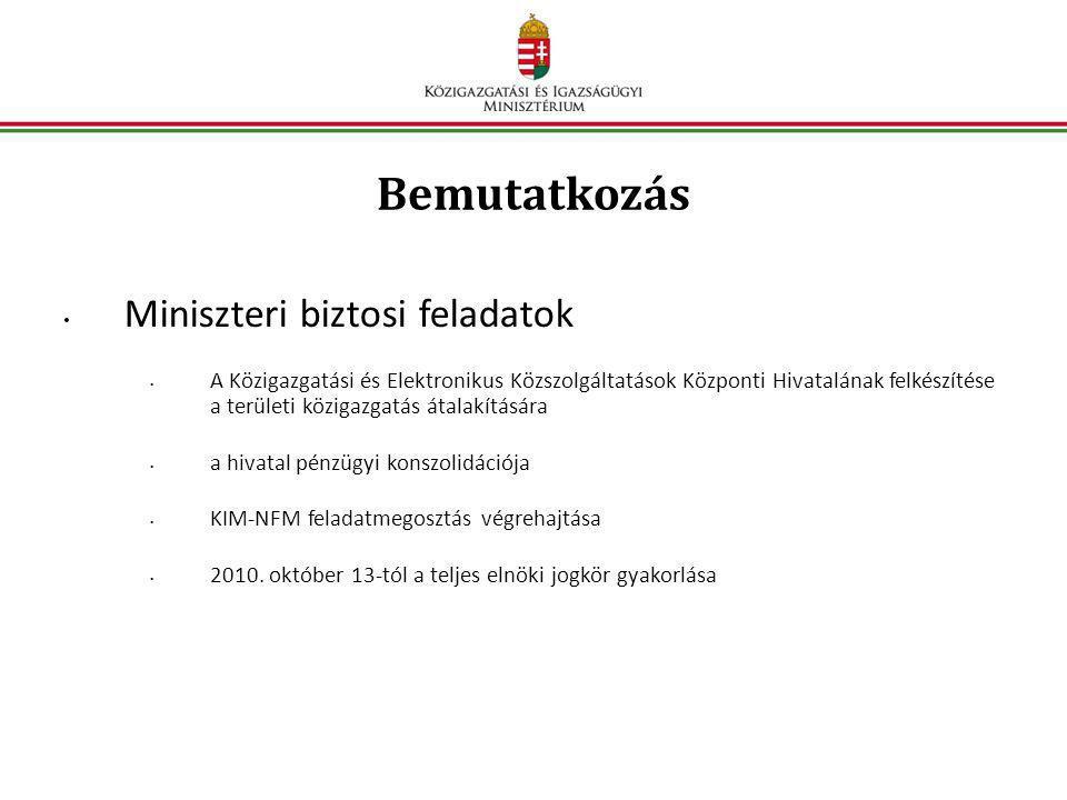 Bemutatkozás • Miniszteri biztosi feladatok • A Közigazgatási és Elektronikus Közszolgáltatások Központi Hivatalának felkészítése a területi közigazgatás átalakítására • a hivatal pénzügyi konszolidációja • KIM-NFM feladatmegosztás végrehajtása • 2010.