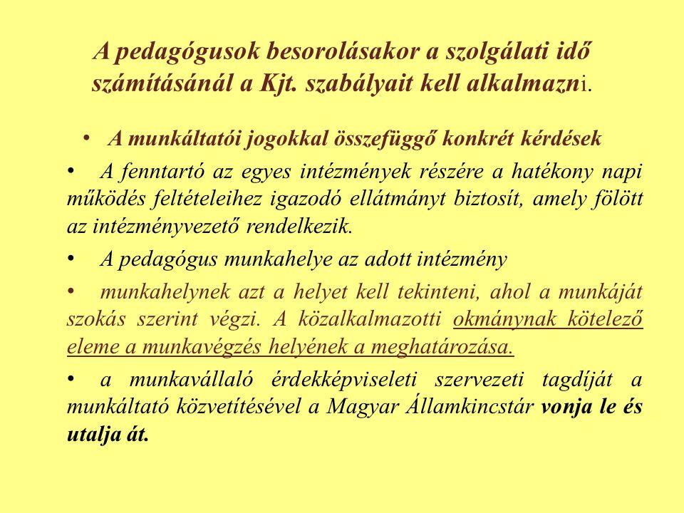 A pedagógusok besorolásakor a szolgálati idő számításánál a Kjt. szabályait kell alkalmazn i. • A munkáltatói jogokkal összefüggő konkrét kérdések • A