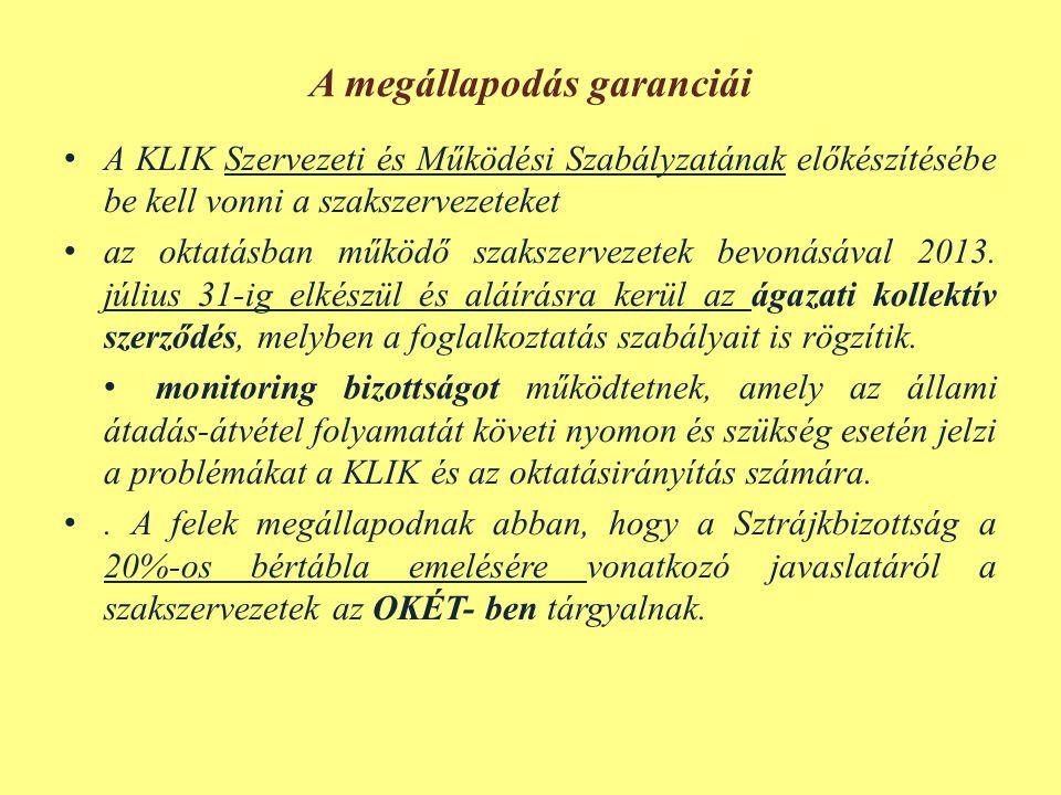 A megállapodás garanciái • A KLIK Szervezeti és Működési Szabályzatának előkészítésébe be kell vonni a szakszervezeteket • az oktatásban működő szakszervezetek bevonásával 2013.