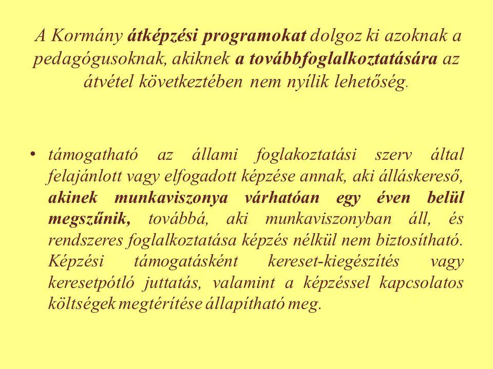 A Kormány átképzési programokat dolgoz ki azoknak a pedagógusoknak, akiknek a továbbfoglalkoztatására az átvétel következtében nem nyílik lehetőség. •