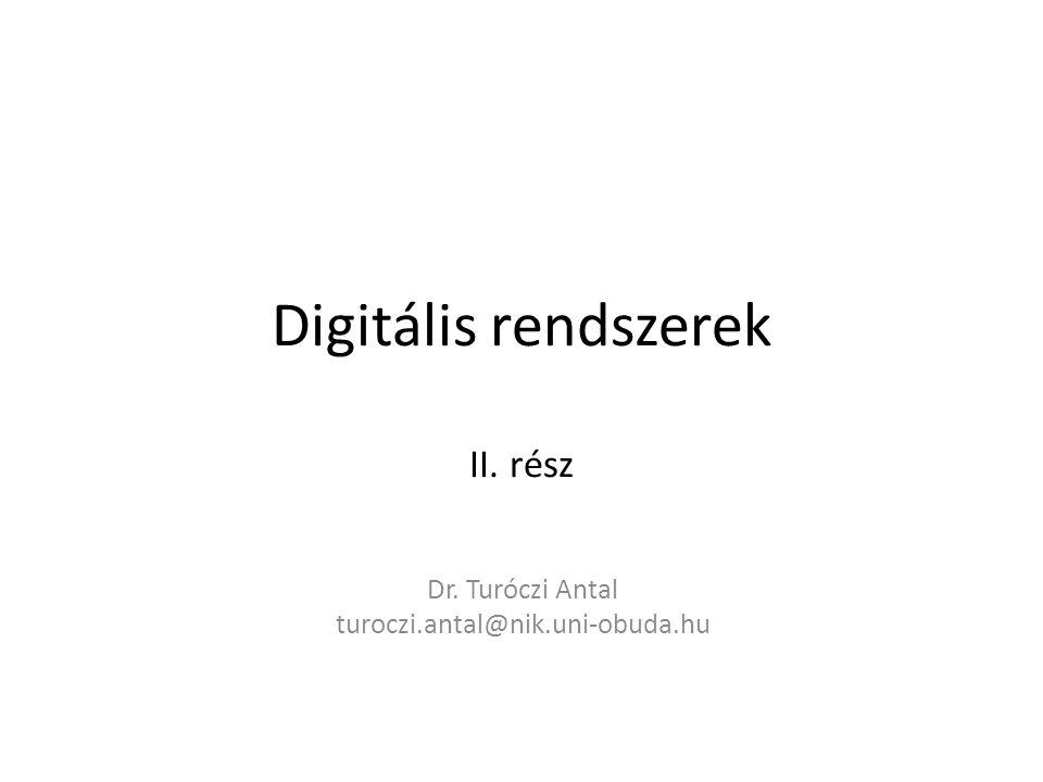Digitális rendszerek II. rész Dr. Turóczi Antal turoczi.antal@nik.uni-obuda.hu