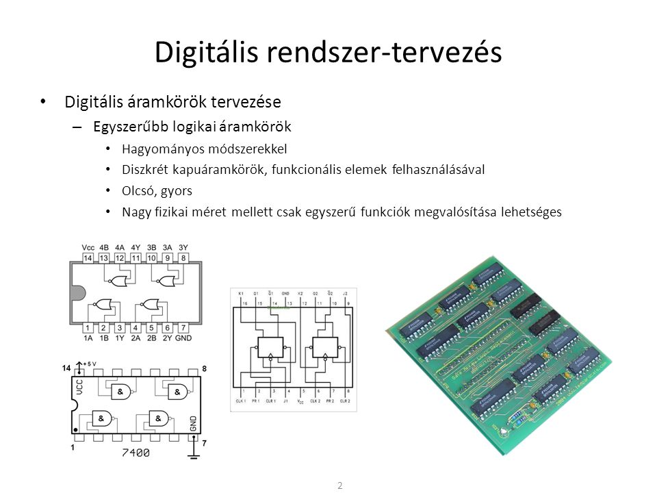 Digitális rendszer-tervezés • Digitális áramkörök tervezése – Egyszerűbb logikai áramkörök • Hagyományos módszerekkel • Diszkrét kapuáramkörök, funkci