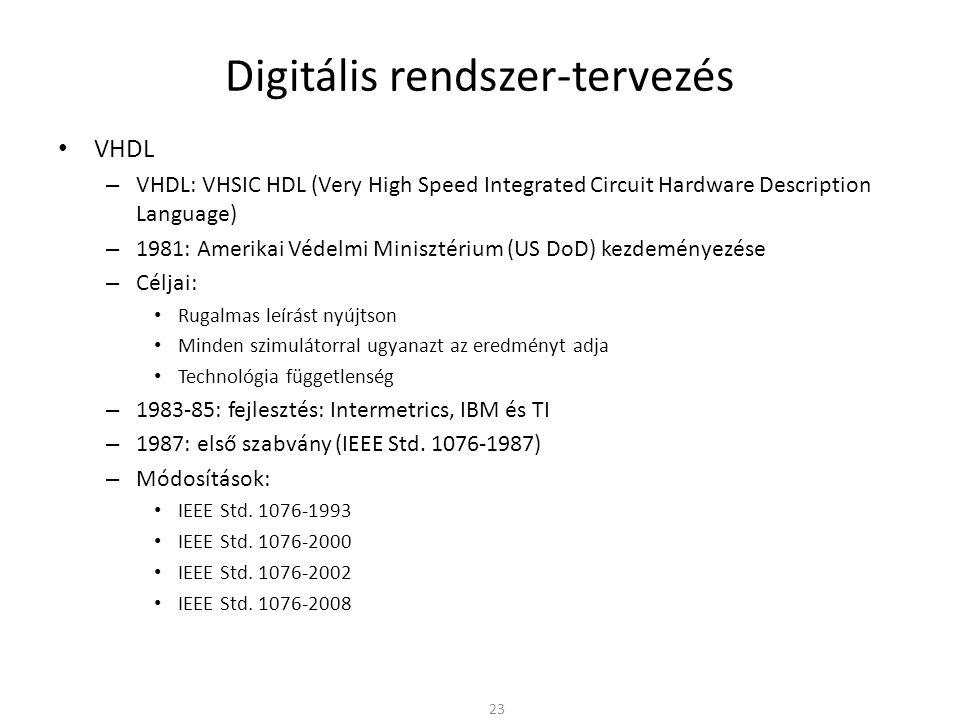 Digitális rendszer-tervezés • VHDL – VHDL: VHSIC HDL (Very High Speed Integrated Circuit Hardware Description Language) – 1981: Amerikai Védelmi Minis
