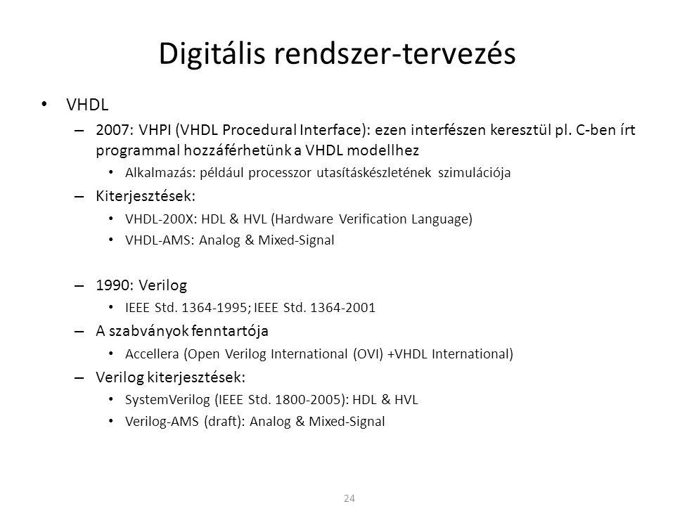 Digitális rendszer-tervezés • VHDL – 2007: VHPI (VHDL Procedural Interface): ezen interfészen keresztül pl. C-ben írt programmal hozzáférhetünk a VHDL