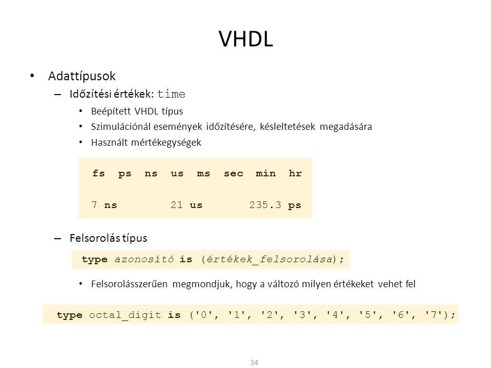 VHDL • Adattípusok – Időzítési értékek: time • Beépített VHDL típus • Szimulációnál események időzítésére, késleltetések megadására • Használt mértéke