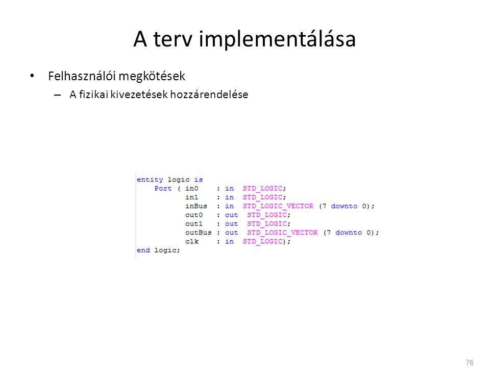 A terv implementálása • Felhasználói megkötések – A fizikai kivezetések hozzárendelése 76