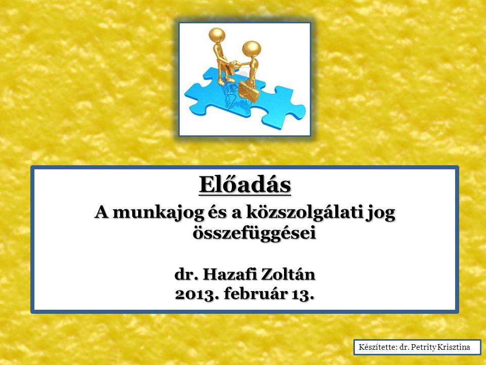 Előadás A munkajog és a közszolgálati jog összefüggései A munkajog és a közszolgálati jog összefüggései dr. Hazafi Zoltán 2013. február 13. Készítette
