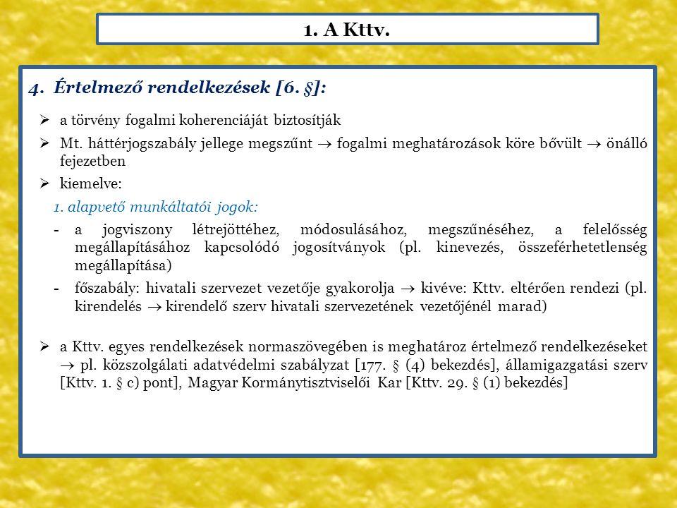 1. A Kttv. 4.Értelmező rendelkezések [6. §]:  a törvény fogalmi koherenciáját biztosítják  Mt. háttérjogszabály jellege megszűnt  fogalmi meghatáro