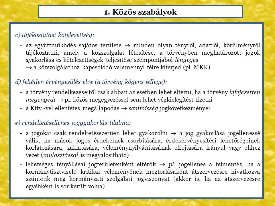 1. Közös szabályok c) tájékoztatási kötelezettség: -az együttműködés sajátos területe  minden olyan tényről, adatról, körülményről tájékoztatni, amel