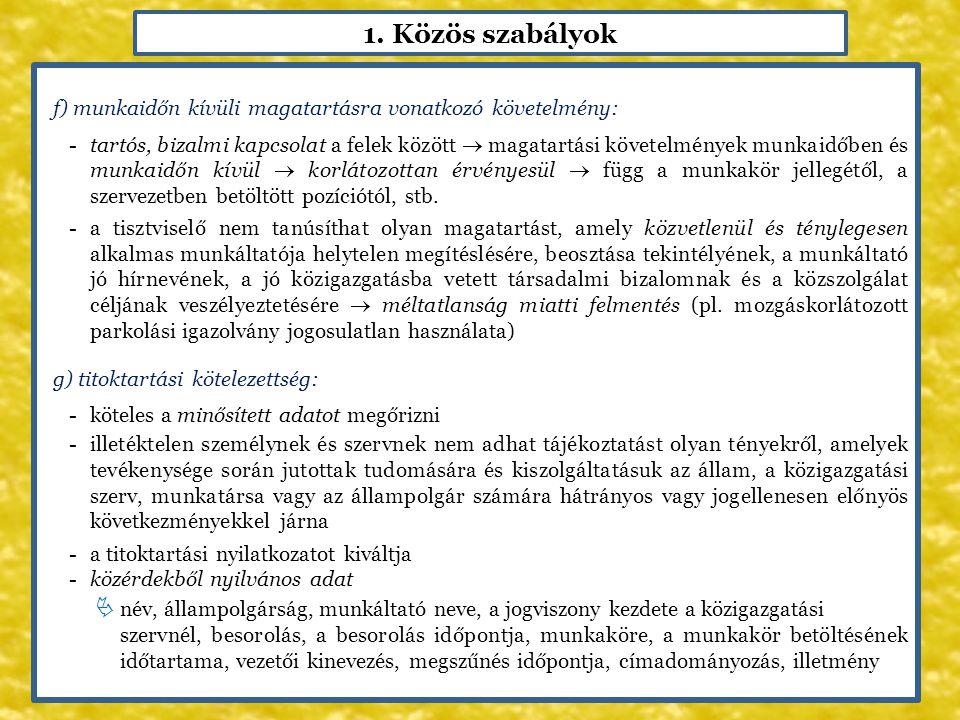 1. Közös szabályok f) munkaidőn kívüli magatartásra vonatkozó követelmény: -tartós, bizalmi kapcsolat a felek között  magatartási követelmények munka