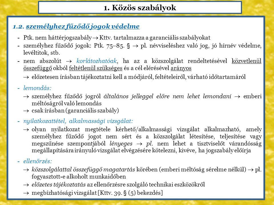 1. Közös szabályok 1.2. személyhez fűződő jogok védelme -Ptk. nem háttérjogszabály  Kttv. tartalmazza a garanciális szabályokat -személyhez fűződő jo
