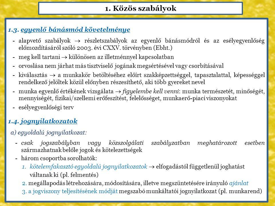 1. Közös szabályok 1.3. egyenlő bánásmód követelménye -alapvető szabályok  részletszabályok az egyenlő bánásmódról és az esélyegyenlőség előmozdításá