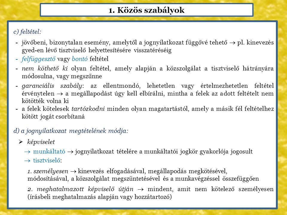 1. Közös szabályok c) feltétel: -jövőbeni, bizonytalan esemény, amelytől a jognyilatkozat függővé tehető  pl. kinevezés gyed-en lévő tisztviselő hely