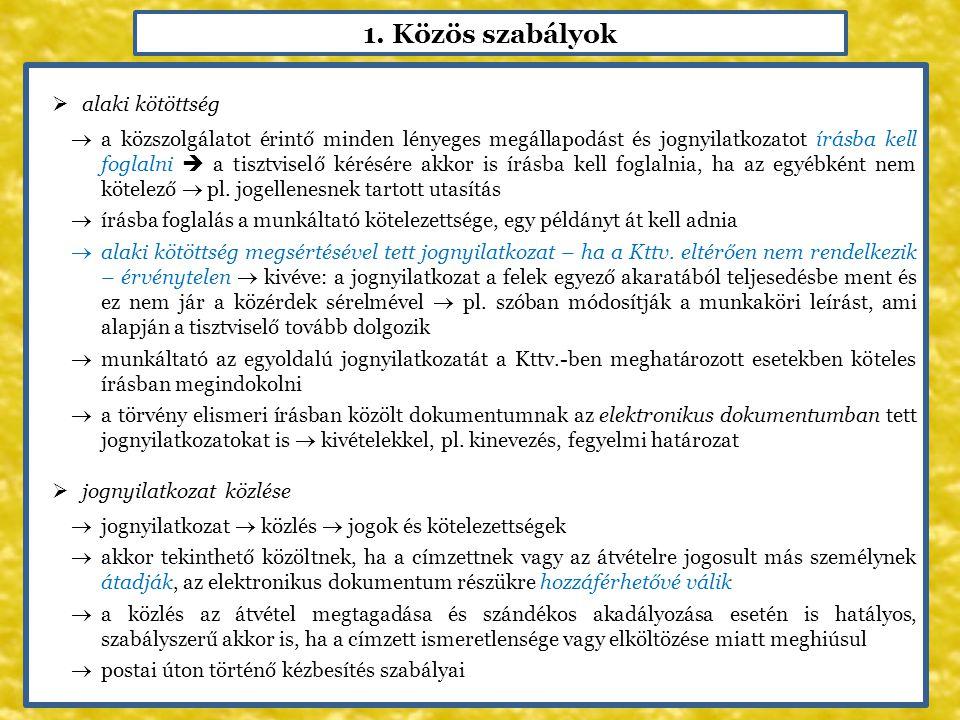 1. Közös szabályok  alaki kötöttség  a közszolgálatot érintő minden lényeges megállapodást és jognyilatkozatot írásba kell foglalni  a tisztviselő