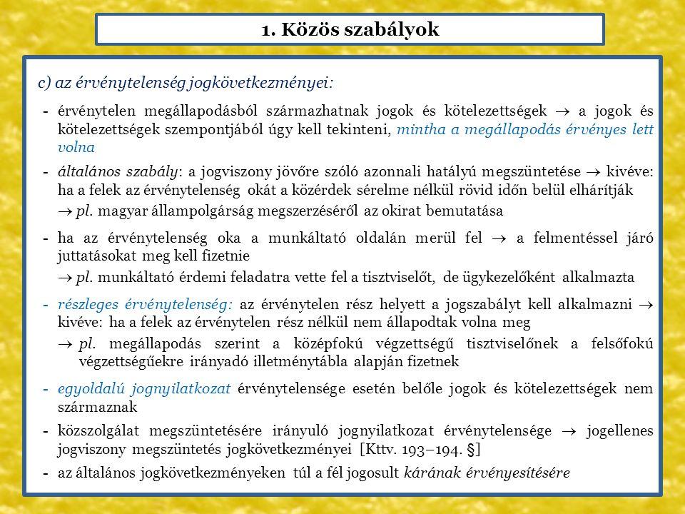 1. Közös szabályok c) az érvénytelenség jogkövetkezményei: -érvénytelen megállapodásból származhatnak jogok és kötelezettségek  a jogok és kötelezett