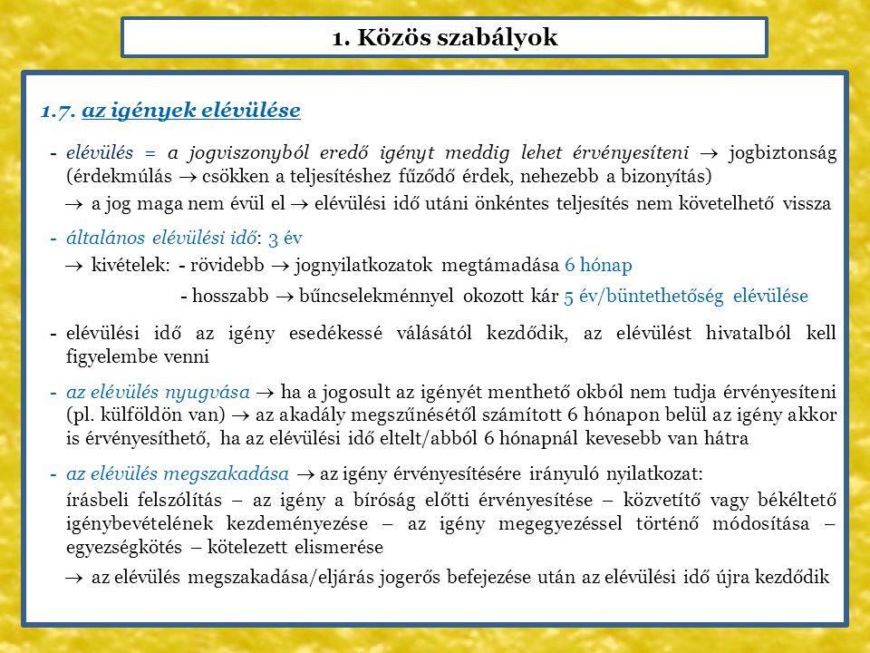 1. Közös szabályok 1.7. az igények elévülése -elévülés = a jogviszonyból eredő igényt meddig lehet érvényesíteni  jogbiztonság (érdekmúlás  csökken