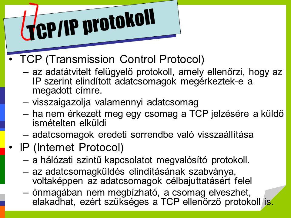 TCP/IP protokoll •TCP (Transmission Control Protocol) –az adatátvitelt felügyelő protokoll, amely ellenőrzi, hogy az IP szerint elindított adatcsomago