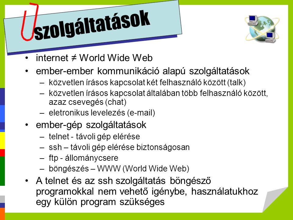 szolgáltatások •internet ≠ World Wide Web •ember-ember kommunikáció alapú szolgáltatások –közvetlen írásos kapcsolat két felhasználó között (talk) –kö