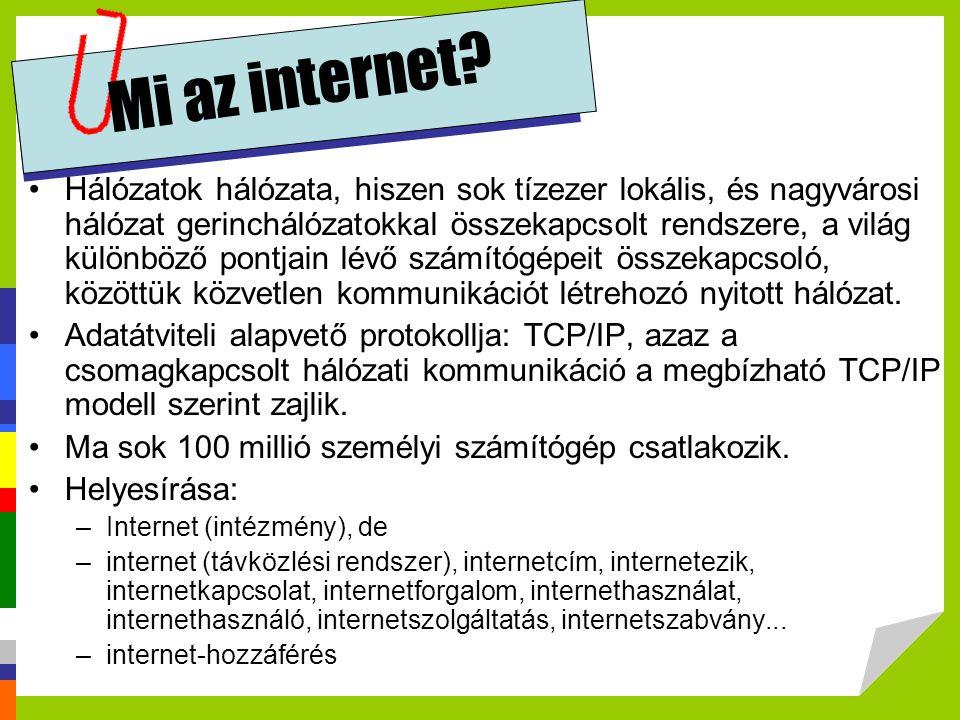 Mi az internet? •Hálózatok hálózata, hiszen sok tízezer lokális, és nagyvárosi hálózat gerinchálózatokkal összekapcsolt rendszere, a világ különböző p