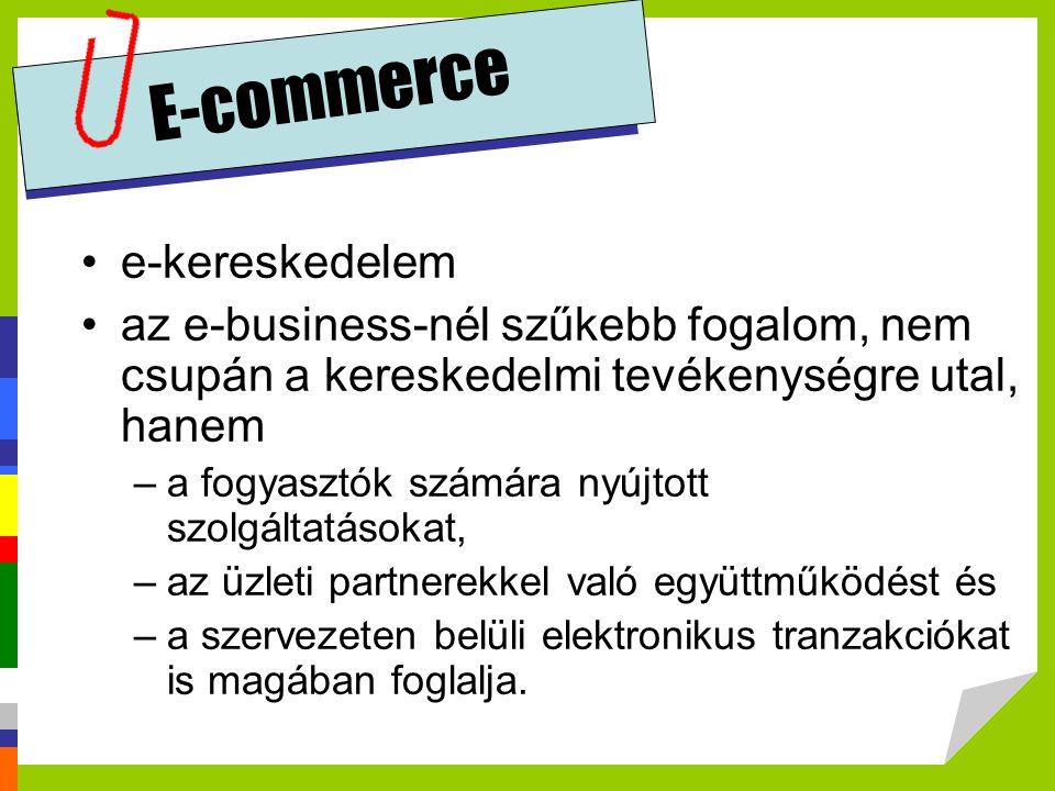 E-commerce •e-kereskedelem •az e-business-nél szűkebb fogalom, nem csupán a kereskedelmi tevékenységre utal, hanem –a fogyasztók számára nyújtott szol