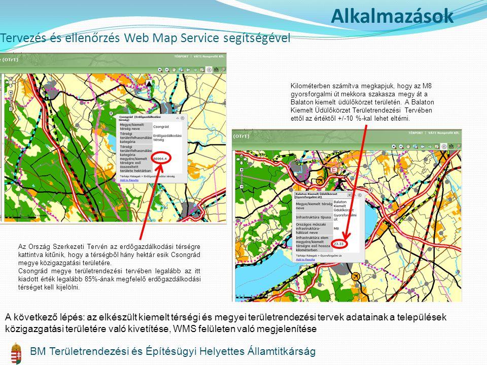 Tervezés és ellenőrzés Web Map Service segítségével Alkalmazások BM Területrendezési és Építésügyi Helyettes Államtitkárság Az Ország Szerkezeti Tervén az erdőgazdálkodási térségre kattintva kitűnik, hogy a térségből hány hektár esik Csongrád megye közigazgatási területére.