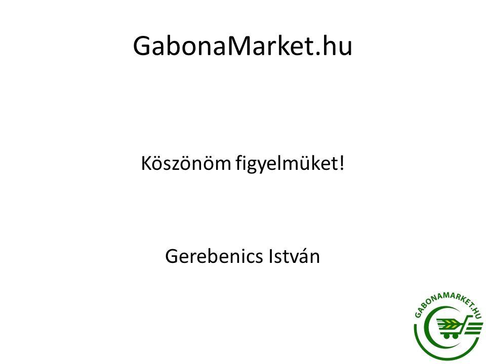 GabonaMarket.hu Köszönöm figyelmüket! Gerebenics István