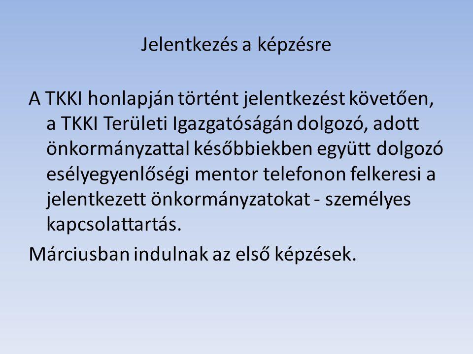 Jelentkezés a képzésre A TKKI honlapján történt jelentkezést követően, a TKKI Területi Igazgatóságán dolgozó, adott önkormányzattal későbbiekben együtt dolgozó esélyegyenlőségi mentor telefonon felkeresi a jelentkezett önkormányzatokat - személyes kapcsolattartás.