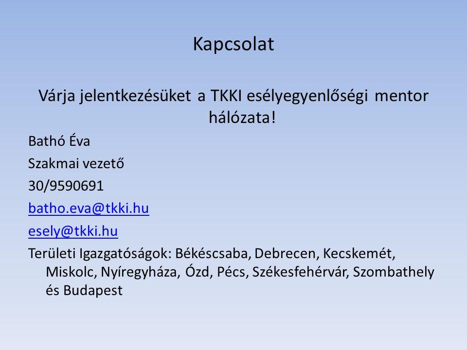 Kapcsolat Várja jelentkezésüket a TKKI esélyegyenlőségi mentor hálózata.