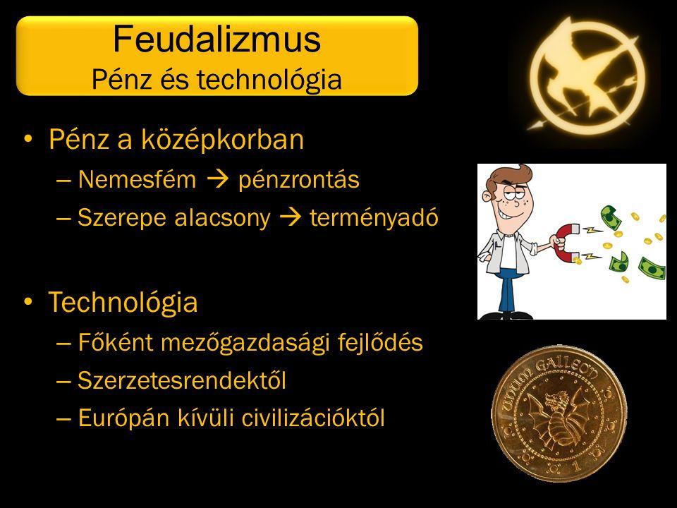 • Pénz a középkorban – Nemesfém  pénzrontás – Szerepe alacsony  terményadó • Technológia – Főként mezőgazdasági fejlődés – Szerzetesrendektől – Euró