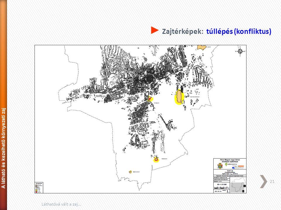 21 Láthatóvá vált a zaj... ► Zajtérképek: túllépés (konfliktus) A látható és kezelhető környezeti zaj