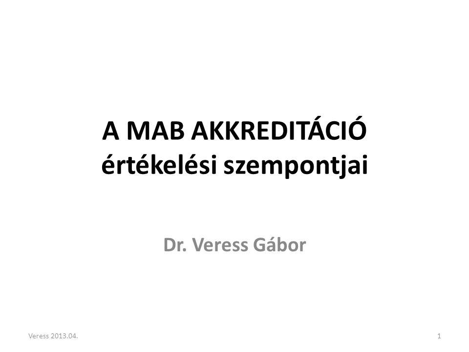 A MAB AKKREDITÁCIÓ értékelési szempontjai Dr. Veress Gábor 1Veress 2013.04.