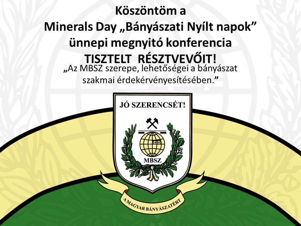 """Köszöntöm a Minerals Day """"Bányászati Nyílt napok ünnepi megnyitó konferencia TISZTELT RÉSZTVEVŐIT."""
