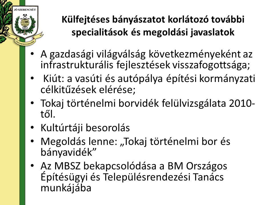 Külfejtéses bányászatot korlátozó további specialitások és megoldási javaslatok • A gazdasági világválság következményeként az infrastrukturális fejlesztések visszafogottsága; • Kiút: a vasúti és autópálya építési kormányzati célkitűzések elérése; • Tokaj történelmi borvidék felülvizsgálata 2010- től.