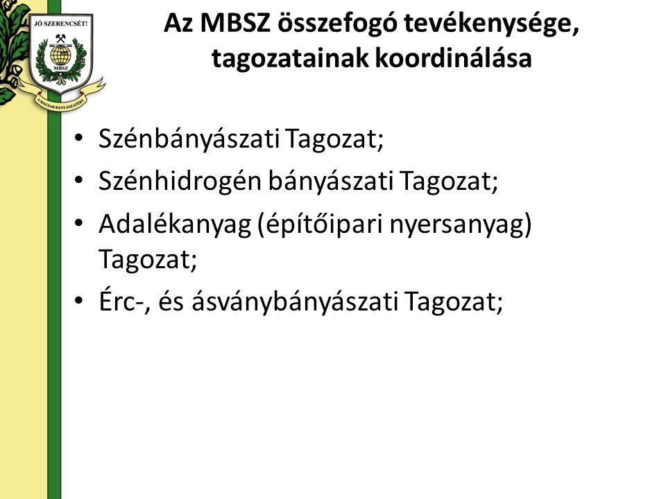 Az MBSZ összefogó tevékenysége, tagozatainak koordinálása • Szénbányászati Tagozat; • Szénhidrogén bányászati Tagozat; • Adalékanyag (építőipari nyersanyag) Tagozat; • Érc-, és ásványbányászati Tagozat;