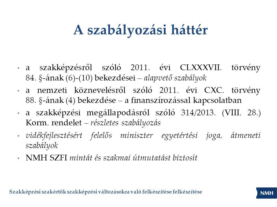 A szabályozási háttér • a szakképzésről szóló 2011. évi CLXXXVII. törvény 84. §-ának (6)-(10) bekezdései – alapvető szabályok • a nemzeti köznevelésrő