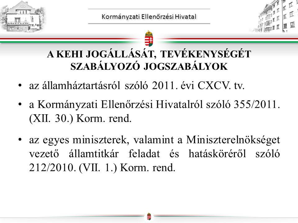 Kormányzati Ellenőrzési Hivatal A KEHI JOGÁLLÁSÁT, TEVÉKENYSÉGÉT SZABÁLYOZÓ JOGSZABÁLYOK • az államháztartásról szóló 2011.