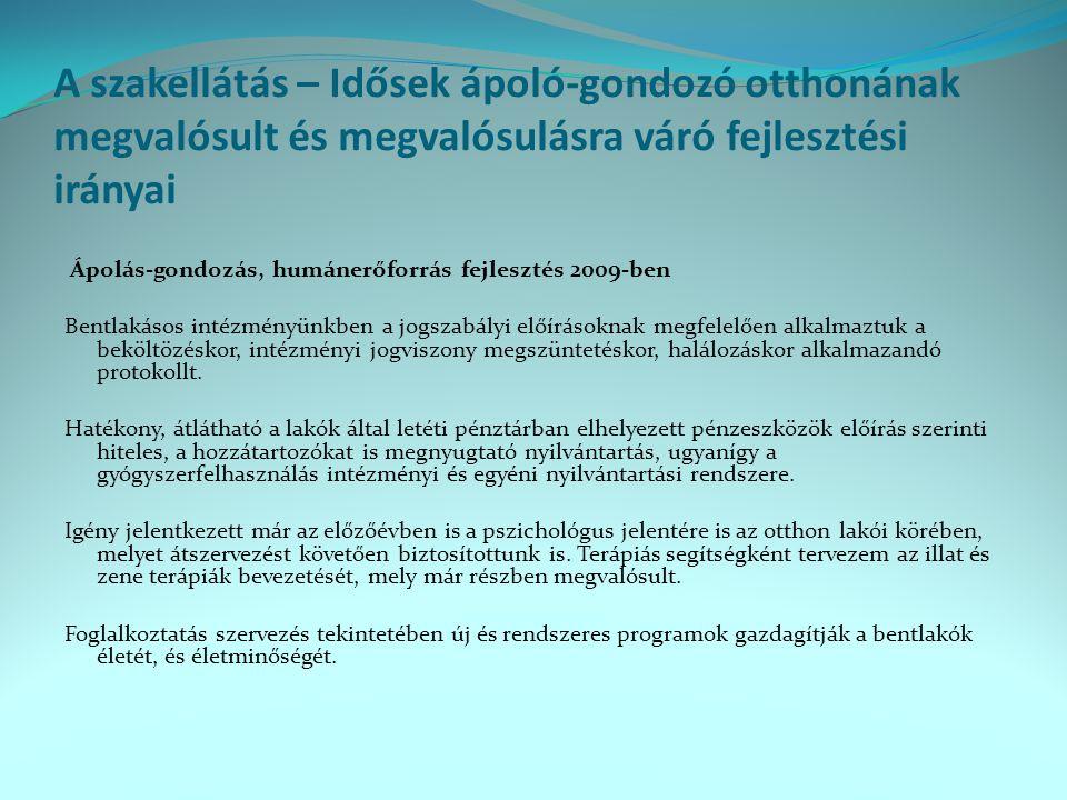 A szakellátás – Idősek ápoló-gondozó otthonának megvalósult és megvalósulásra váró fejlesztési irányai Ápolás-gondozás, humánerőforrás fejlesztés 2009