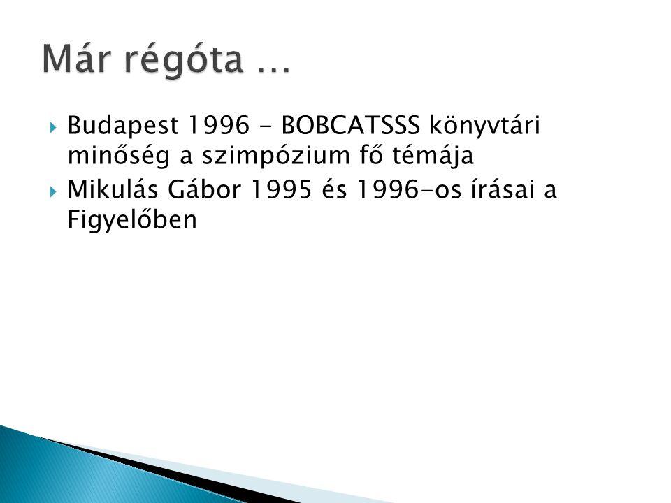  Budapest 1996 - BOBCATSSS könyvtári minőség a szimpózium fő témája  Mikulás Gábor 1995 és 1996-os írásai a Figyelőben